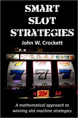 Smart Slot Strategies: A mathematical approach to winning slot machine strategies